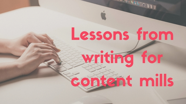 3 lessons I learned the hard way (by writing for content mills)